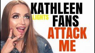 KATHLEEN LIGHTS FANS ATTACK ME
