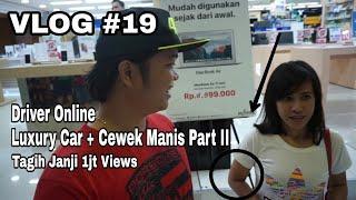 Driver Menagih Janji 1jt Views | Driver Vlog #19 | Driver online Luxury Car + Cewek Manis