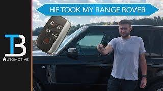 I Gave Him the Keys to My Range Rover...