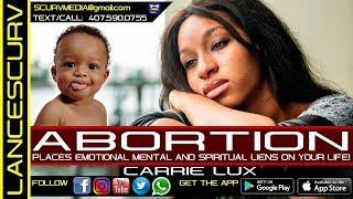 ABORTION PLACES EMOTIONAL MENTAL & SPIRITUAL LIENS AGAINST YOUR LIFE!  - CARRIE LUX/LanceScurv Show