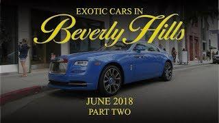 Exotic Cars in Beverly Hills - June 2018 (Part Two)