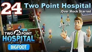 Two Point Hospital Let's Play #24: Over Mock Starred