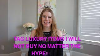 5 LUXURY ITEMS I WILL NOT BUY NO MATTER THE HYPE!!!