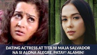 Dating actress at TITA ni Maja Salvador na si Alona Alegre PATAY NA! Alamin!