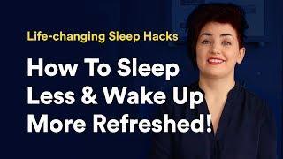 Life-changing Sleep Hacks (How To Sleep Less & Wake Up More Refreshed!)