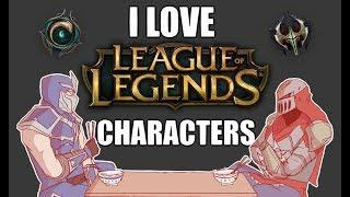 I love League of Legends Characters