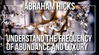 Abraham Hicks - Understand the Frequency of Abundance and Luxury