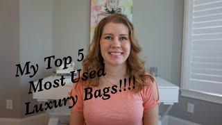 My 5 Most Used Luxury Bags!!!