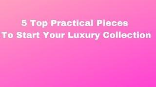 Top 5 Practical Pieces To Start Your Luxury Collection and Elevate Your Look❤️