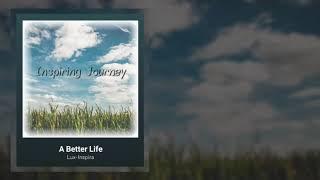 Lux-Inspira - A Better Life (Inspiring Journey)