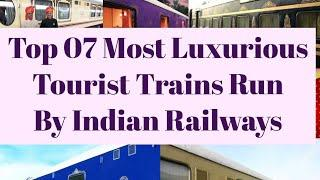 Top 07Most Luxurious Tourist Train Run by Indian Railways|| Luxury Trains India