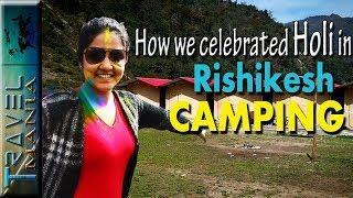 Rishikesh Luxury Camping | Itinerary | Holi Celebration 2019 | Weekend Trip | DAY 1