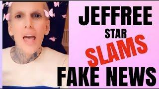 JEFFREE STAR SLAMS FAKE NEWS