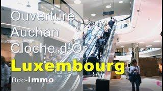 Ouverture du centre commercial Cloche d'or Auchan luxembourg
