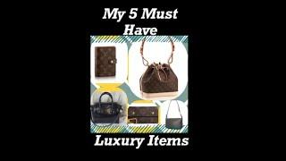 My 5 Must Have Luxury Items
