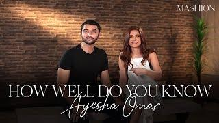 How Well Do You Know Ayesha Omar | Mashion